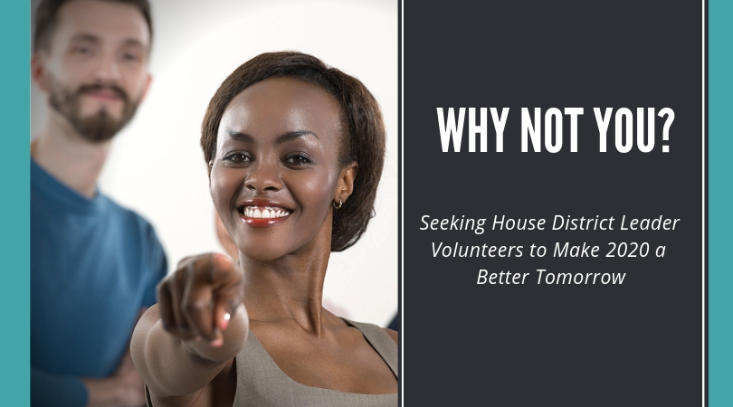 Seeking House District Leader Volunteers to Make 2020 a Better Tomorrow