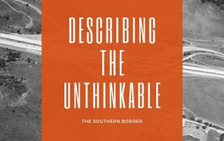Describing the Unthinkable - The Southern Border