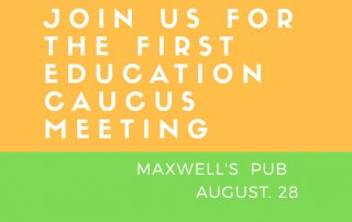 First Education Caucus Meeting - Maxwell's Pub August 28