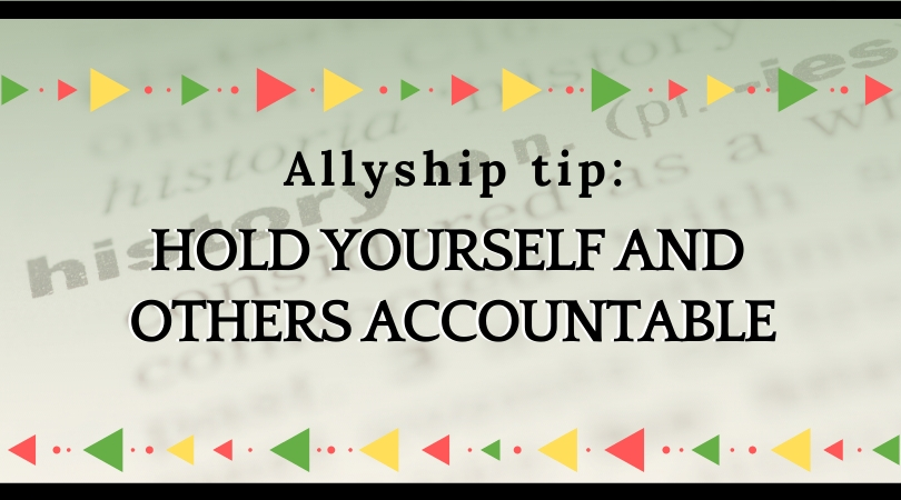 Allyship Tips – 2: Hold Yourself and Others Accountable