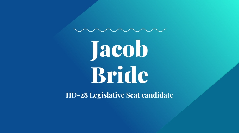 Jacob Bride – 7 Year National Guard Veteran Seeks HD-28 Seat