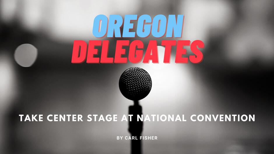 Oregon Delegates Take Center Stage at National Convention